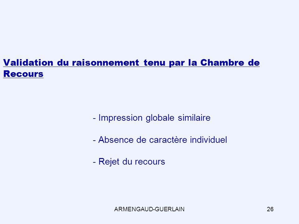 Validation du raisonnement tenu par la Chambre de Recours - Impression globale similaire - Absence de caractère individuel - Rejet du recours ARMENGAUD-GUERLAIN26