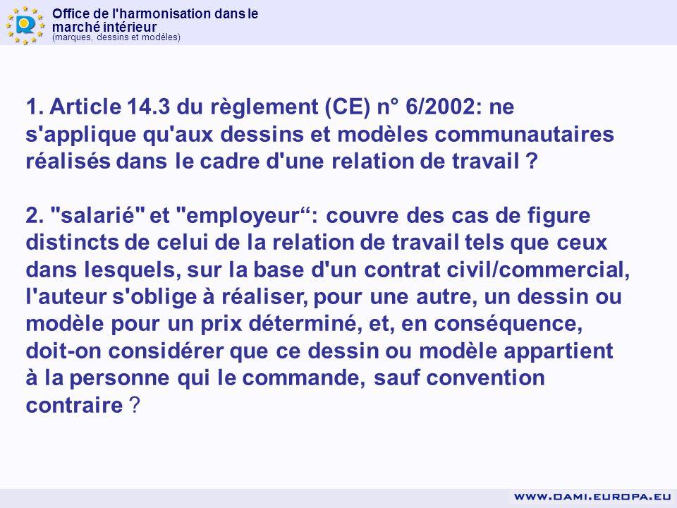 Office de l'harmonisation dans le marché intérieur (marques, dessins et modèles) 1. Article 14.3 du règlement (CE) n° 6/2002: ne s'applique qu'aux des