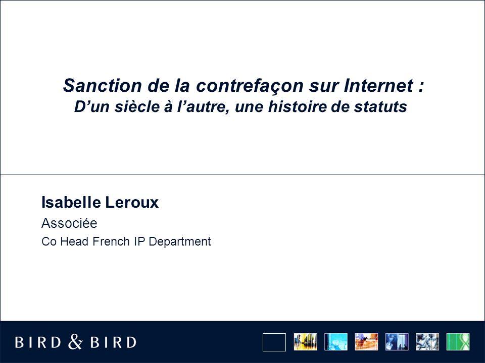 Sanction de la contrefaçon sur Internet : Dun siècle à lautre, une histoire de statuts Isabelle Leroux Associée Co Head French IP Department