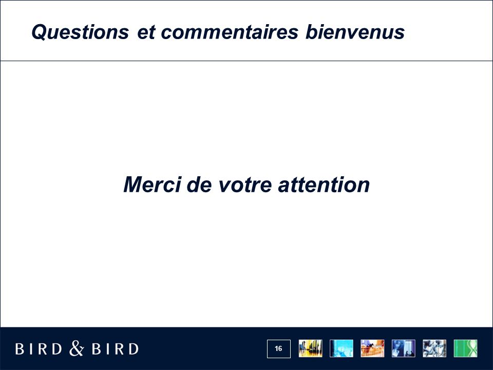 16 Questions et commentaires bienvenus Merci de votre attention