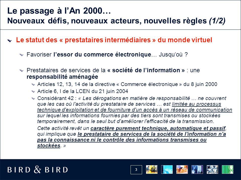 3 Le passage à lAn 2000… Nouveaux défis, nouveaux acteurs, nouvelles règles (1/2) Le statut des « prestataires intermédiaires » du monde virtuel Favoriser lessor du commerce électronique… Jusquoù .