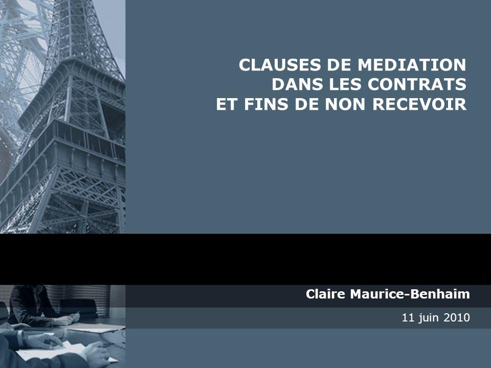 Claire Maurice-Benhaim 11 juin 2010 CLAUSES DE MEDIATION DANS LES CONTRATS ET FINS DE NON RECEVOIR