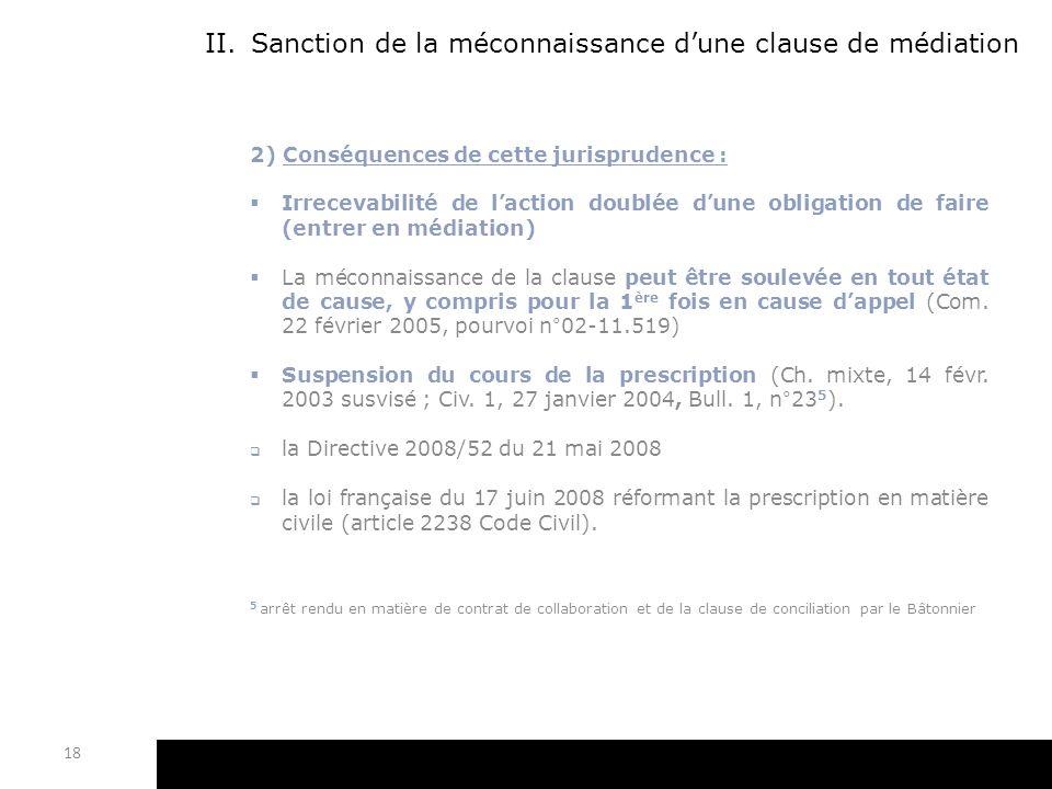 II.Sanction de la méconnaissance dune clause de médiation 2) Conséquences de cette jurisprudence : Irrecevabilité de laction doublée dune obligation d