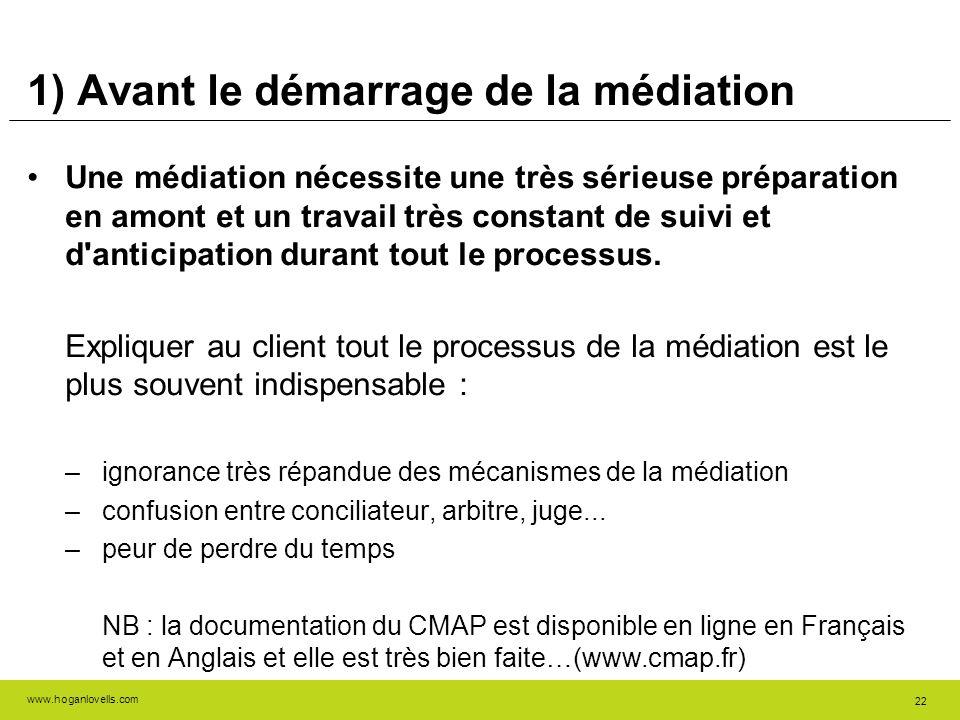 www.hoganlovells.com 22 1) Avant le démarrage de la médiation Une médiation nécessite une très sérieuse préparation en amont et un travail très consta