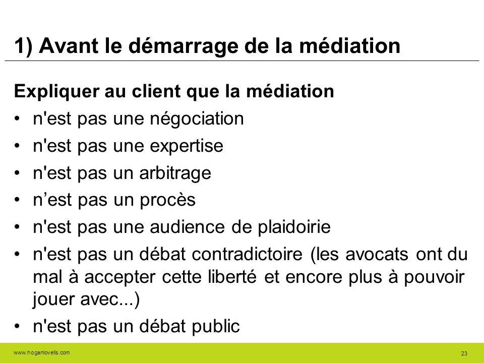 www.hoganlovells.com 23 1) Avant le démarrage de la médiation Expliquer au client que la médiation n'est pas une négociation n'est pas une expertise n