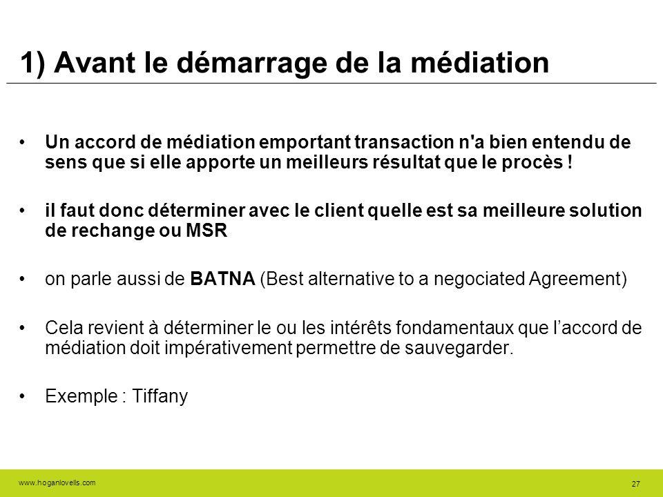 www.hoganlovells.com 27 1) Avant le démarrage de la médiation Un accord de médiation emportant transaction n'a bien entendu de sens que si elle apport