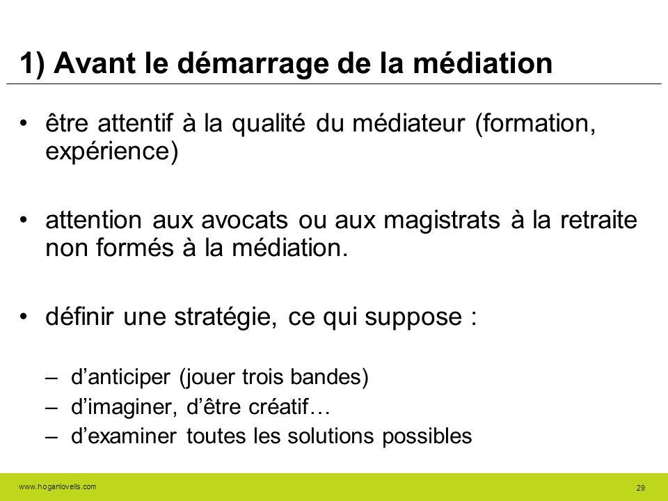 www.hoganlovells.com 29 1) Avant le démarrage de la médiation être attentif à la qualité du médiateur (formation, expérience) attention aux avocats ou