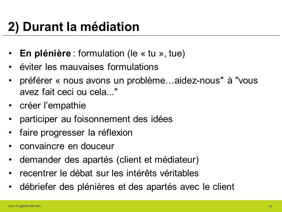 www.hoganlovells.com 31 2) Durant la médiation En plénière : formulation (le « tu », tue) éviter les mauvaises formulations préférer « nous avons un p