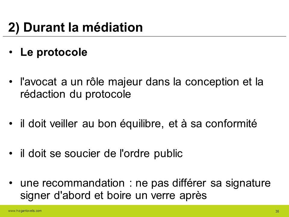 www.hoganlovells.com 35 2) Durant la médiation Le protocole l'avocat a un rôle majeur dans la conception et la rédaction du protocole il doit veiller