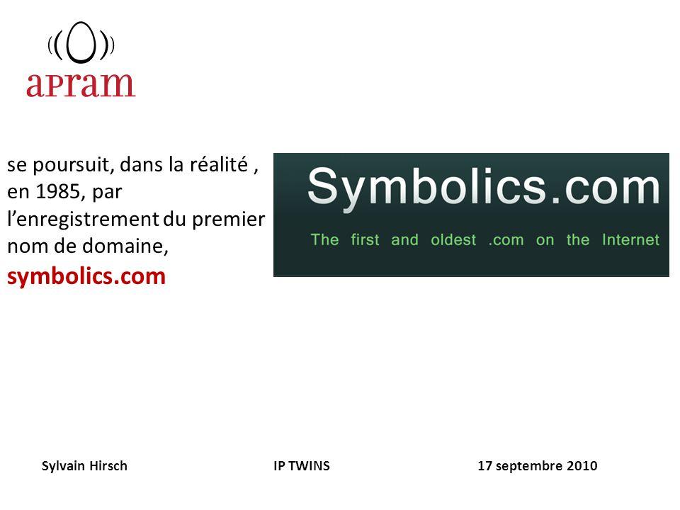 se poursuit, dans la réalité, en 1985, par lenregistrement du premier nom de domaine, symbolics.com Sylvain Hirsch IP TWINS 17 septembre 2010