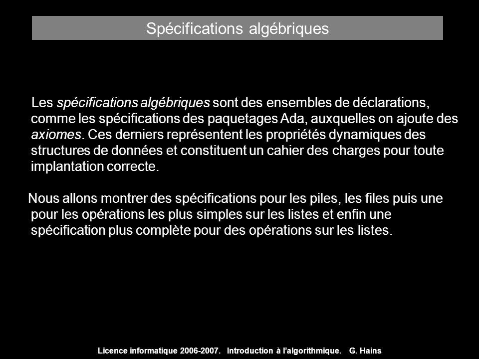 Licence informatique 2006-2007. Introduction à lalgorithmique. G. Hains Les spécifications algébriques sont des ensembles de déclarations, comme les s