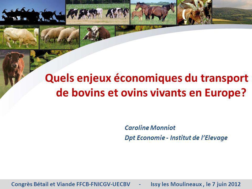Quels enjeux économiques du transport de bovins et ovins vivants en Europe? Congrès Bétail et Viande FFCB-FNICGV-UECBV - Issy les Moulineaux, le 7 jui