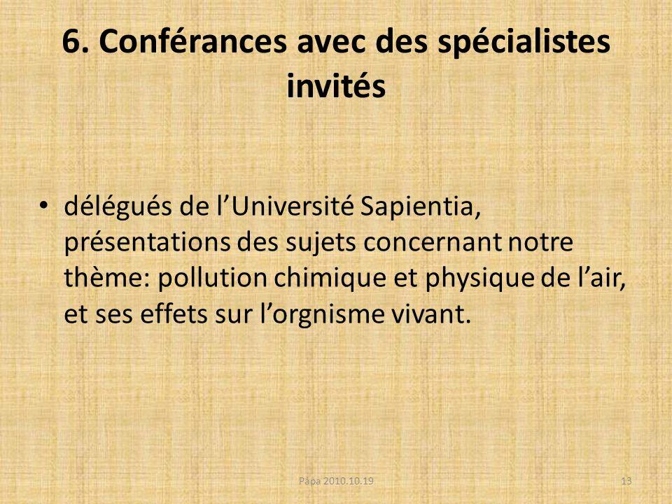 6. Conférances avec des spécialistes invités délégués de lUniversité Sapientia, présentations des sujets concernant notre thème: pollution chimique et