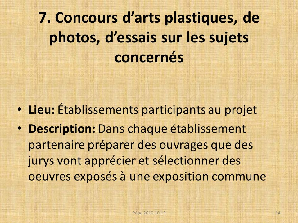 7. Concours darts plastiques, de photos, dessais sur les sujets concernés Lieu: Établissements participants au projet Description: Dans chaque établis