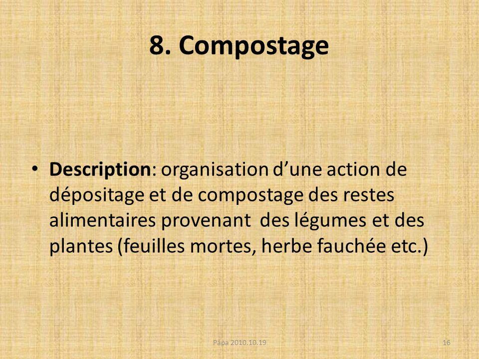 8. Compostage Description: organisation dune action de dépositage et de compostage des restes alimentaires provenant des légumes et des plantes (feuil