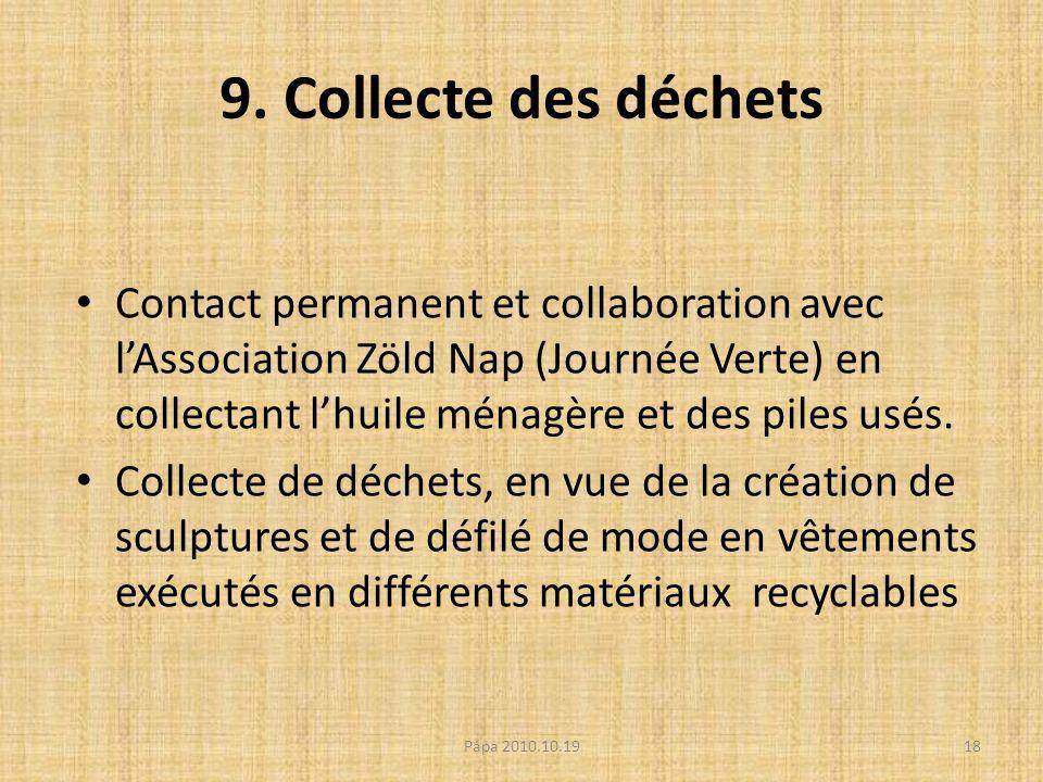 9. Collecte des déchets Contact permanent et collaboration avec lAssociation Zöld Nap (Journée Verte) en collectant lhuile ménagère et des piles usés.