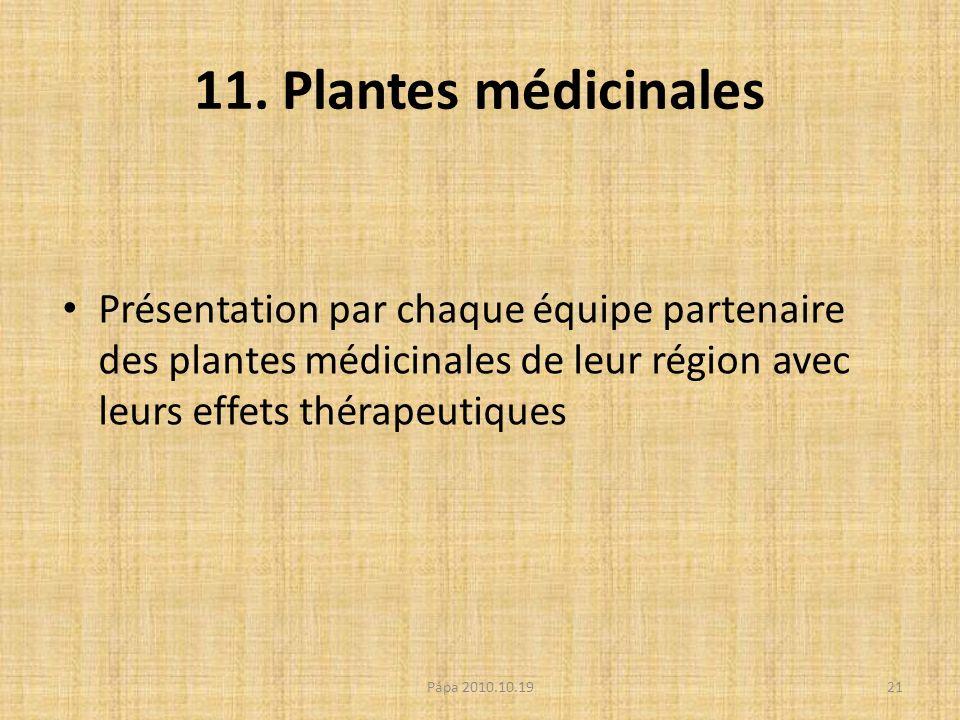 11. Plantes médicinales Présentation par chaque équipe partenaire des plantes médicinales de leur région avec leurs effets thérapeutiques 21Pápa 2010.