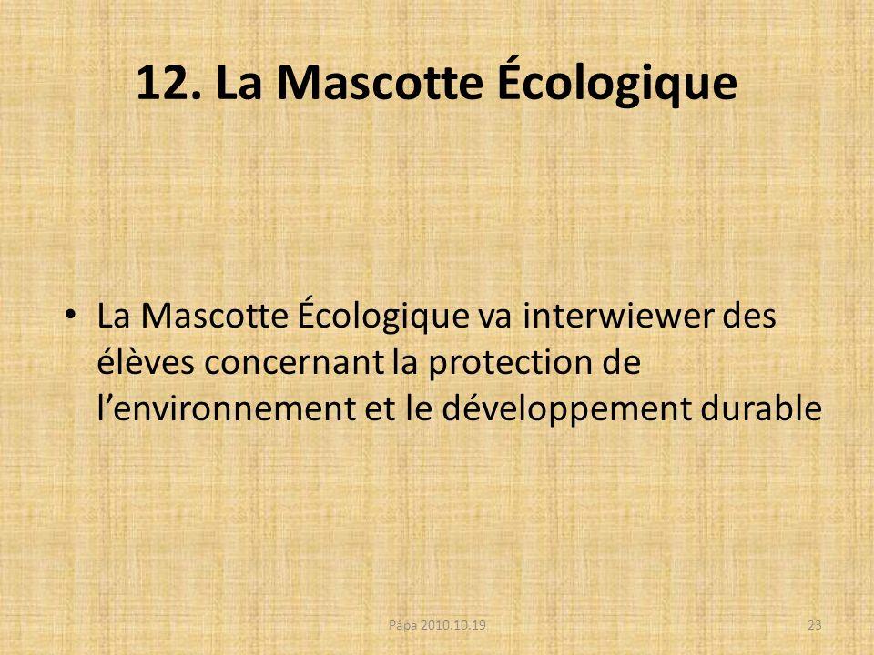 12. La Mascotte Écologique La Mascotte Écologique va interwiewer des élèves concernant la protection de lenvironnement et le développement durable 23P