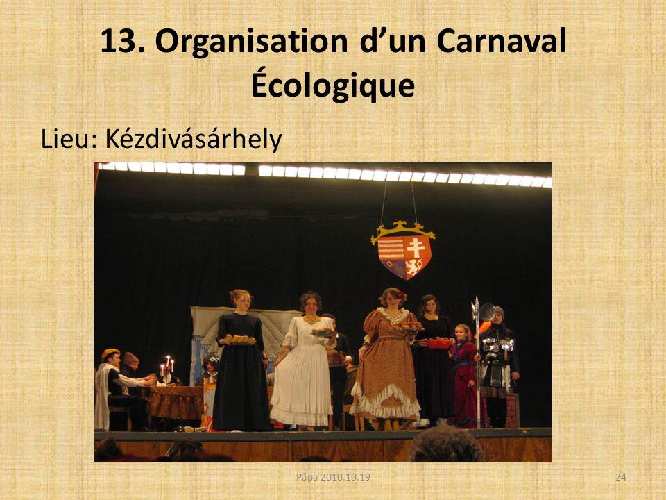 13. Organisation dun Carnaval Écologique Lieu: Kézdivásárhely 24Pápa 2010.10.19