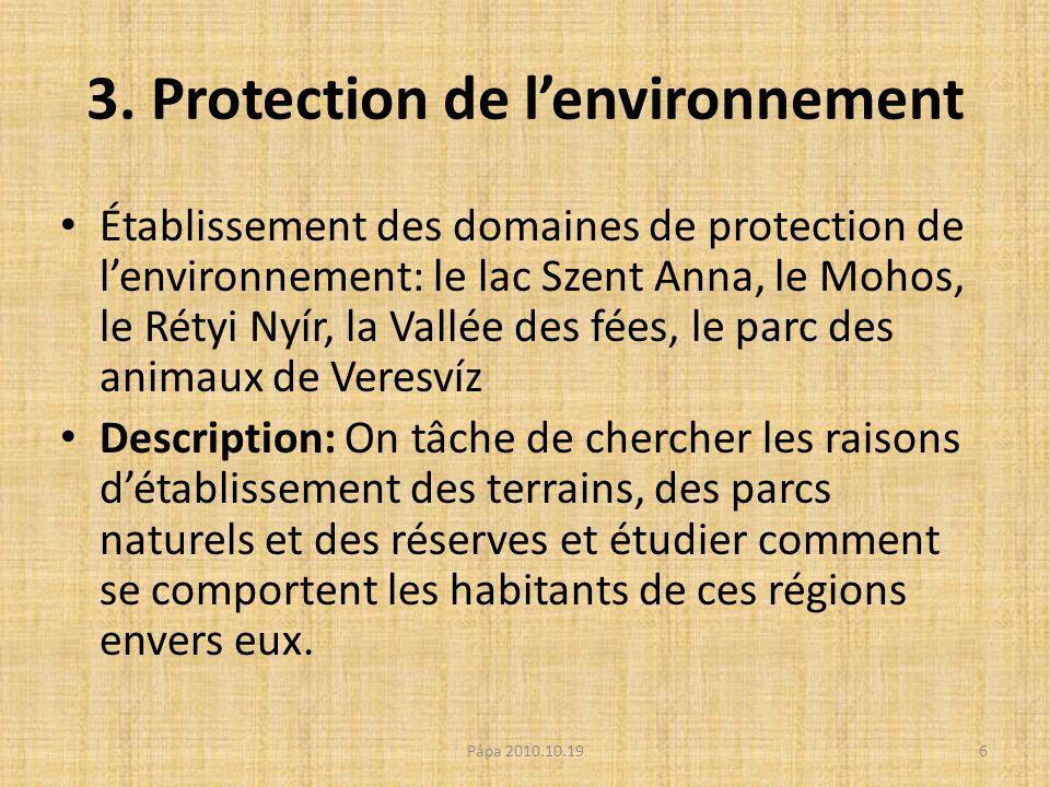 3. Protection de lenvironnement Établissement des domaines de protection de lenvironnement: le lac Szent Anna, le Mohos, le Rétyi Nyír, la Vallée des