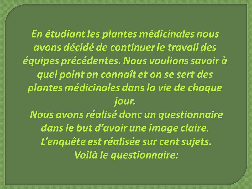 En étudiant les plantes médicinales nous avons décidé de continuer le travail des équipes précédentes.