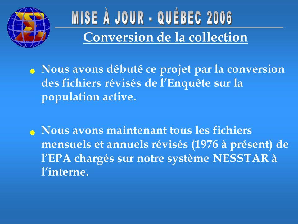Conversion de la collection Nous avons débuté ce projet par la conversion des fichiers révisés de lEnquête sur la population active. Nous avons mainte