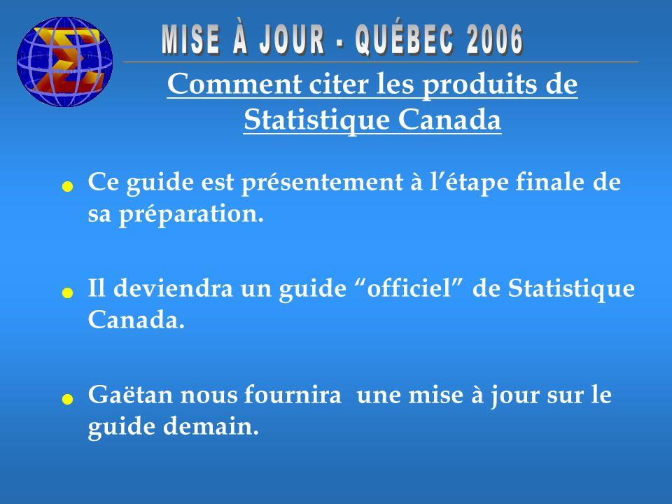 Comment citer les produits de Statistique Canada Ce guide est présentement à létape finale de sa préparation. Il deviendra un guide officiel de Statis