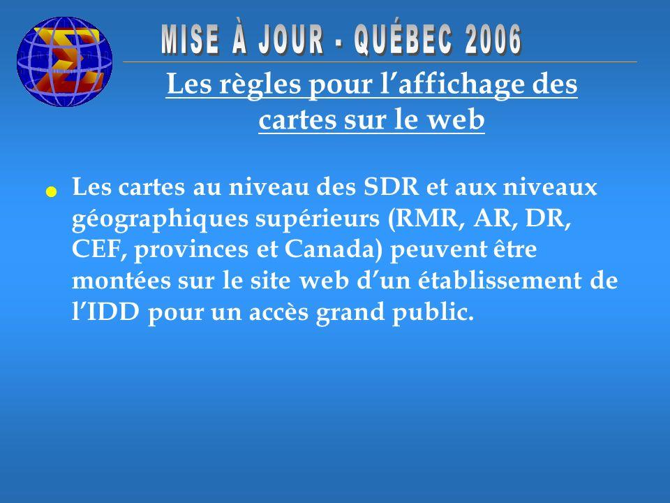 Les règles pour laffichage des cartes sur le web Les cartes au niveau des SDR et aux niveaux géographiques supérieurs (RMR, AR, DR, CEF, provinces et Canada) peuvent être montées sur le site web dun établissement de lIDD pour un accès grand public.