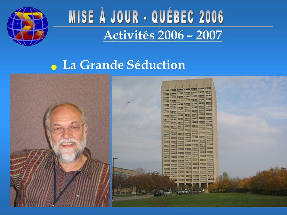 Activités 2006 – 2007 La Grande Séduction