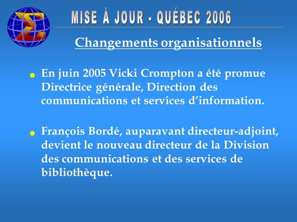 Changements organisationnels En juin 2005 Vicki Crompton a été promue Directrice générale, Direction des communications et services dinformation. Fran