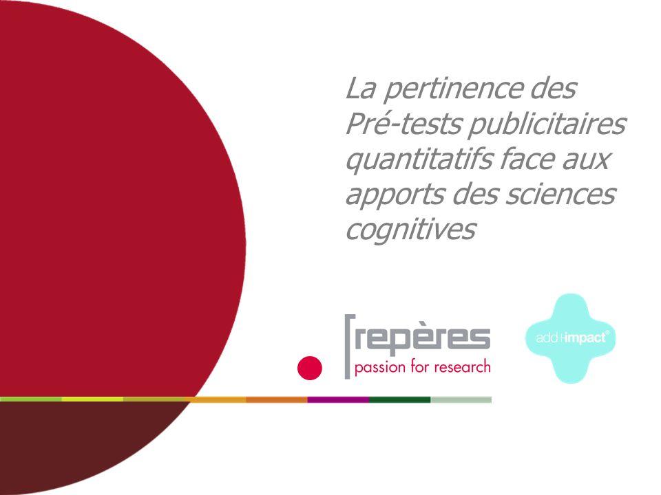 1 La pertinence des Pré-tests publicitaires quantitatifs face aux apports des sciences cognitives
