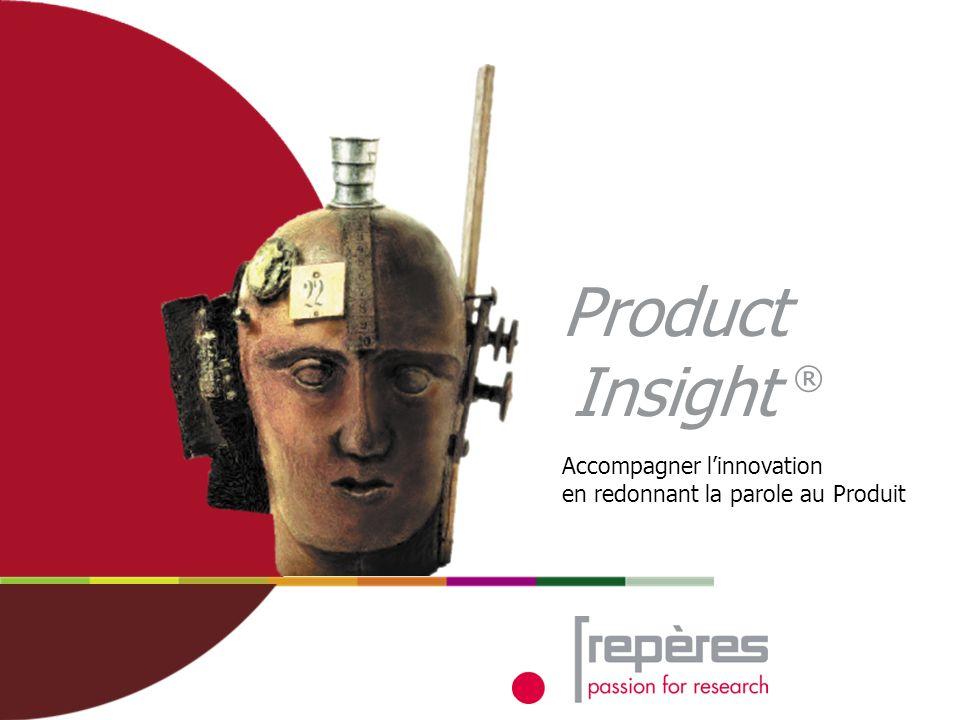 1 ® Accompagner linnovation en redonnant la parole au Produit Product Insight