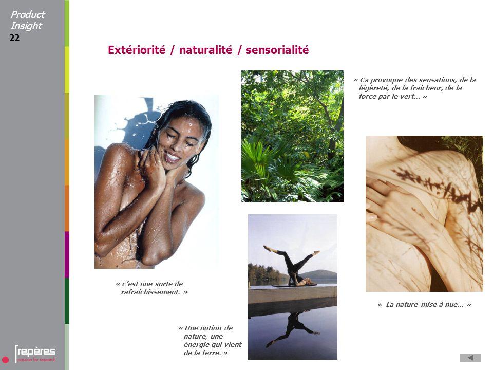 22 « La nature mise à nue… » « Une notion de nature, une énergie qui vient de la terre. » « Ca provoque des sensations, de la légèreté, de la fraîcheu