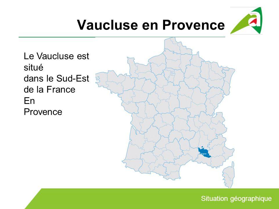 Vaucluse en Provence Le Vaucluse est situé dans le Sud-Est de la France En Provence Situation géographique