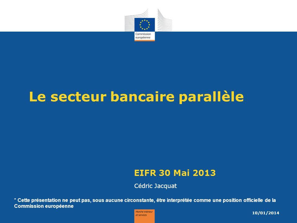 Le secteur bancaire parallèle EIFR 30 Mai 2013 Cédric Jacquat 10/01/2014 * Cette présentation ne peut pas, sous aucune circonstante, être interprétée