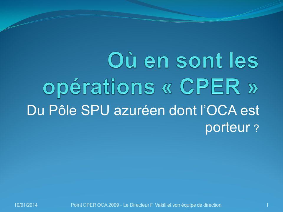 Du Pôle SPU azuréen dont lOCA est porteur ? 1Point CPER OCA 2009 - Le Directeur F. Vakili et son équipe de direction10/01/2014