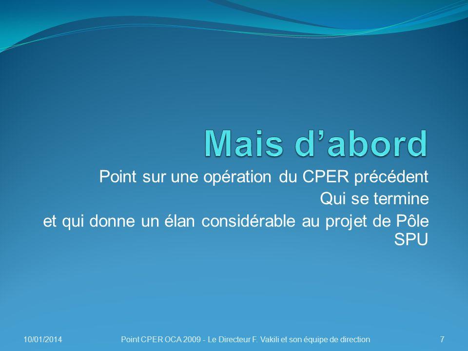 Point sur une opération du CPER précédent Qui se termine et qui donne un élan considérable au projet de Pôle SPU 10/01/20147Point CPER OCA 2009 - Le D