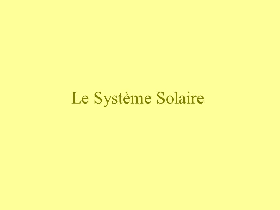 PRESENTATION Le système solaire est composé dune étoile le SOLEIL et de lensemble des corps qui sont prisonniers de lattraction gravitationnelle du soleil.