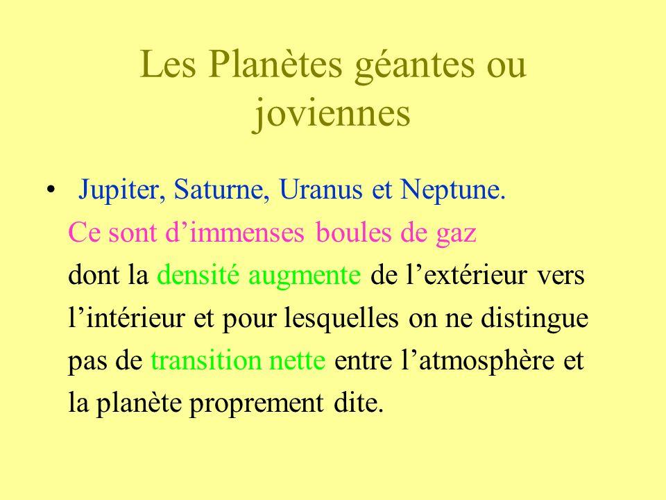 Les Planètes géantes ou joviennes Jupiter, Saturne, Uranus et Neptune. Ce sont dimmenses boules de gaz dont la densité augmente de lextérieur vers lin