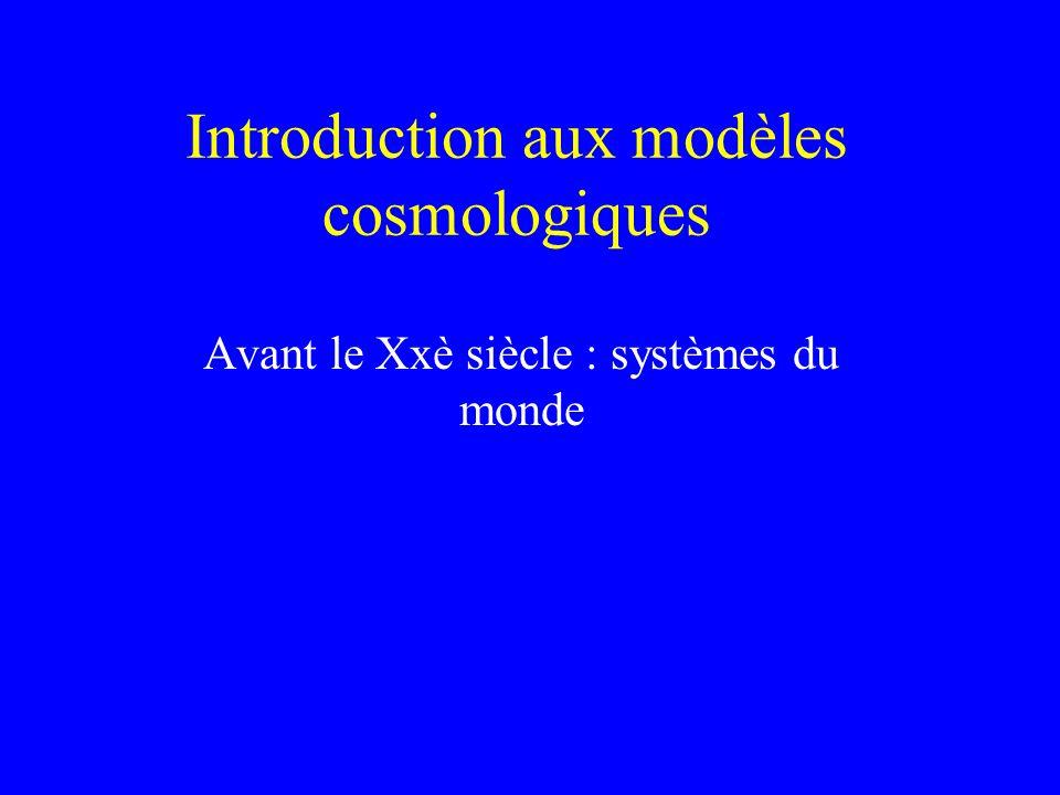 Introduction aux modèles cosmologiques Avant le Xxè siècle : systèmes du monde