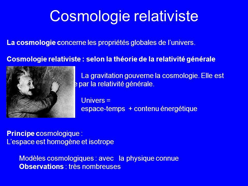 Cosmologie relativiste La cosmologie concerne les propriétés globales de lunivers. Cosmologie relativiste : selon la théorie de la relativité générale