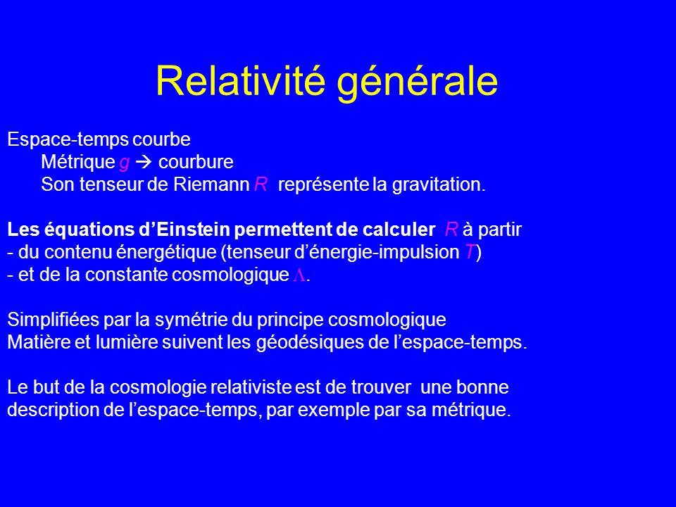 Relativité générale Espace-temps courbe Métrique g courbure Son tenseur de Riemann R représente la gravitation. Les équations dEinstein permettent de