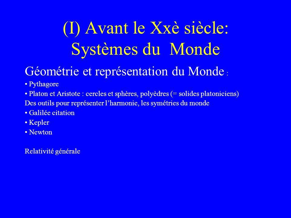 (I) Avant le Xxè siècle: Systèmes du Monde Géométrie et représentation du Monde : Pythagore Platon et Aristote : cercles et sphères, polyèdres (= soli