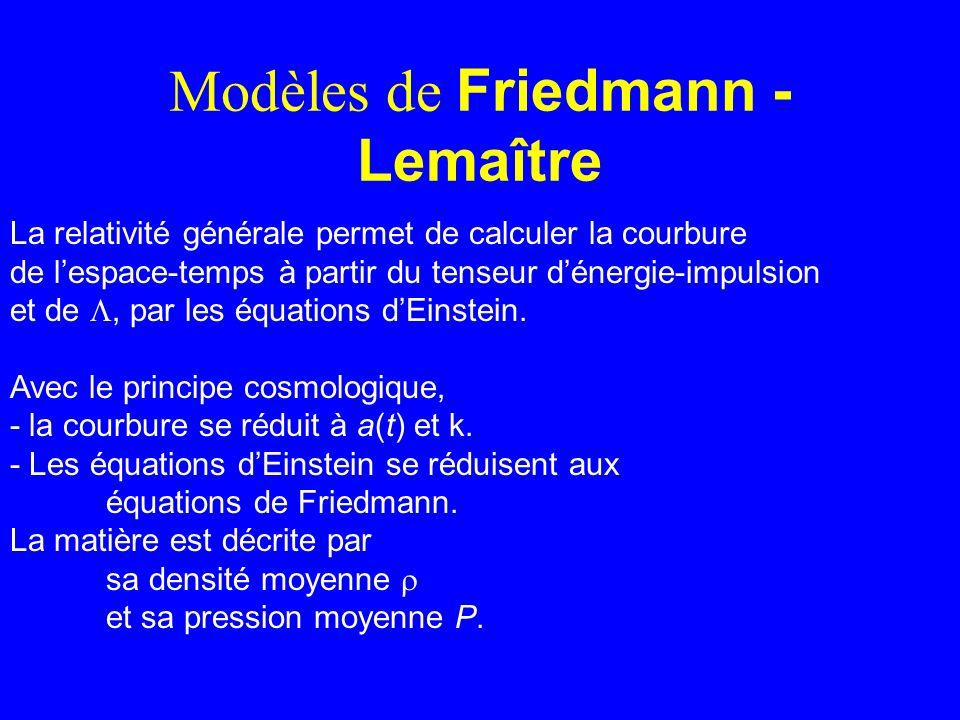 Modèles de Friedmann - Lemaître La relativité générale permet de calculer la courbure de lespace-temps à partir du tenseur dénergie-impulsion et de, p