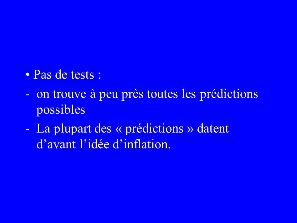 Pas de tests : -on trouve à peu près toutes les prédictions possibles -La plupart des « prédictions » datent davant lidée dinflation.
