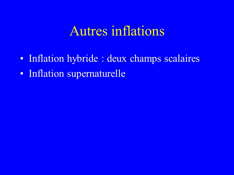 Autres inflations Inflation hybride : deux champs scalaires Inflation supernaturelle