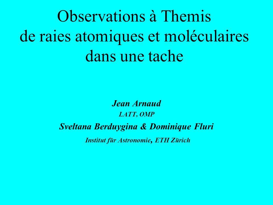 Observations à Themis de raies atomiques et moléculaires dans une tache Jean Arnaud LATT, OMP Sveltana Berduygina & Dominique Fluri Institut für Astro