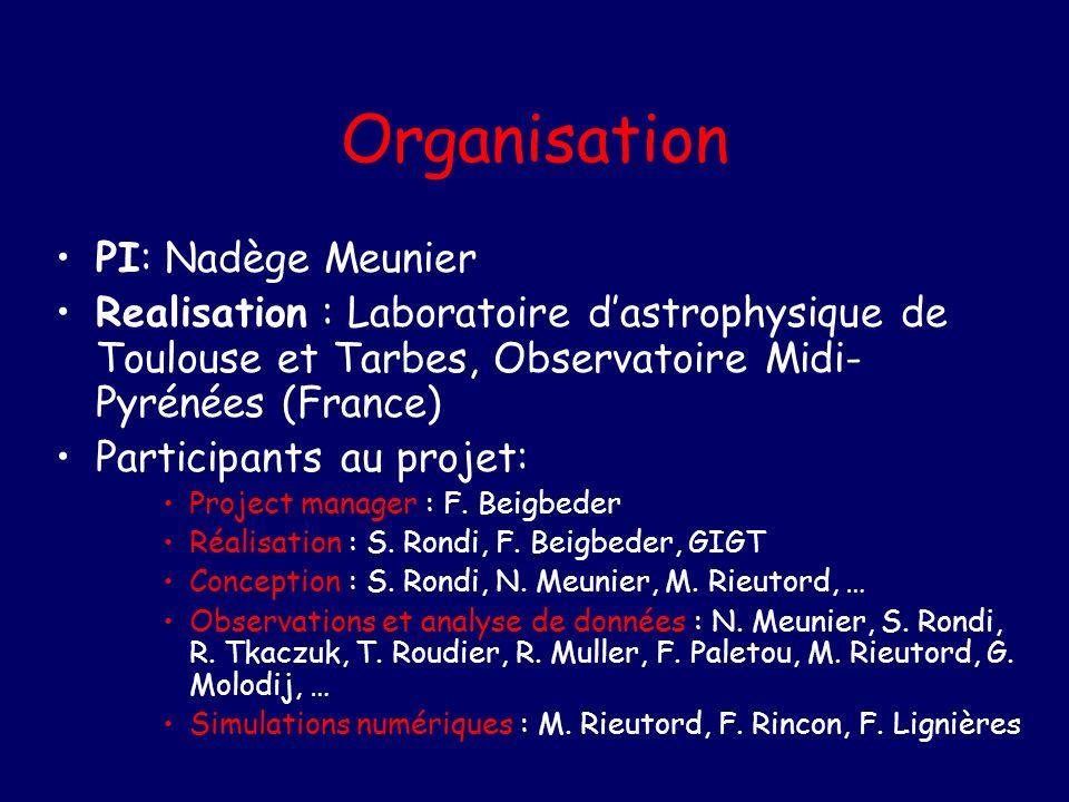 Organisation PI: Nadège Meunier Realisation : Laboratoire dastrophysique de Toulouse et Tarbes, Observatoire Midi- Pyrénées (France) Participants au projet: Project manager : F.