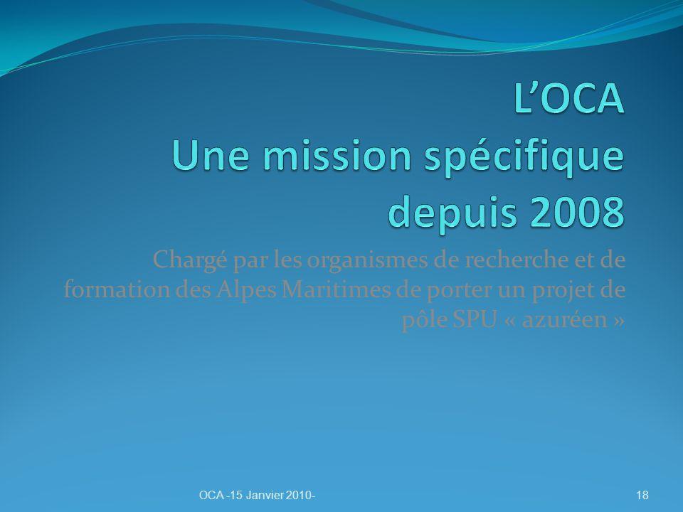 Chargé par les organismes de recherche et de formation des Alpes Maritimes de porter un projet de pôle SPU « azuréen » OCA -15 Janvier 2010-18