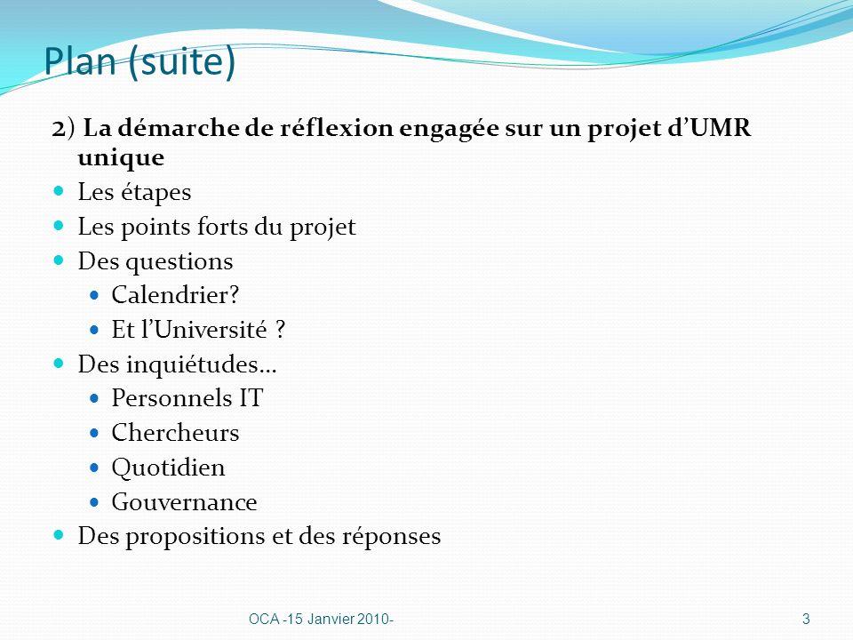 Plan (suite) 2 ) La démarche de réflexion engagée sur un projet dUMR unique Les étapes Les points forts du projet Des questions Calendrier? Et lUniver